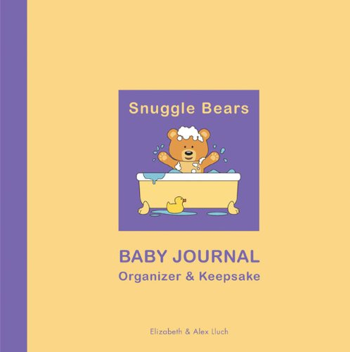 Snuggle Bears Baby Journal Organizer & Keepsake (9781887169820) by Elizabeth Lluch; Alex Lluch