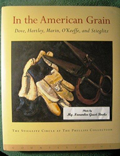In the American Grain: Arthur Dove, Marsden Hartley, John Marin, Georgia O'Keeffe, and Alfred ...