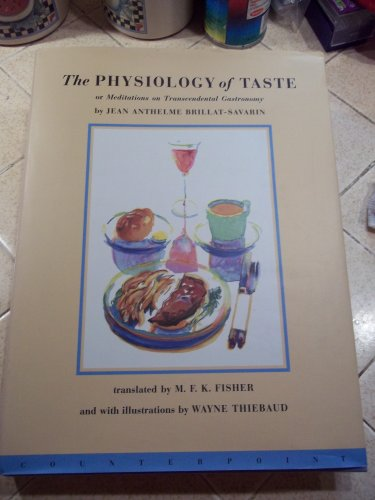 The Physiology of Taste: Or Meditations on: Jean Anthelme Brillat-Savarin;