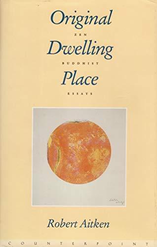 Original Dwelling Place: Zen Buddhist Essays (1887178163) by Aitken, Robert