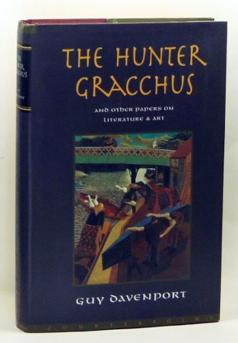 The Hunter Gracchus and other papers on literature nad art: Guy Davenport