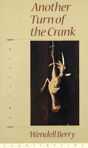 Another Turn of the Crank: Essays ****SIGNED****: Berry, Wendell