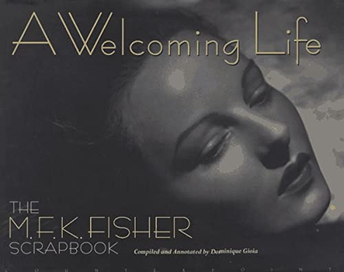 A Welcoming Life: The M.F.K. Fisher Scrapbook: Gioia, Dominique, Fisher,