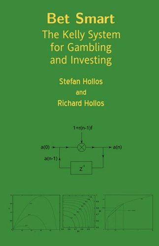 Bet Smart: The Kelly System for Gambling and Investing: Hollos, Stefan; Hollos, Richard