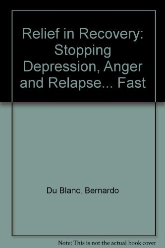 Relief in Recovery: Stopping Depression, Anger and Relapse. Fast.: Bernardo Du Blanc and Susan ...