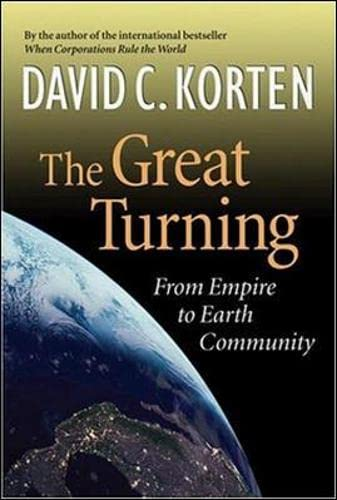 The Great Turning: From Empire to Earth Community: Korten, David C.