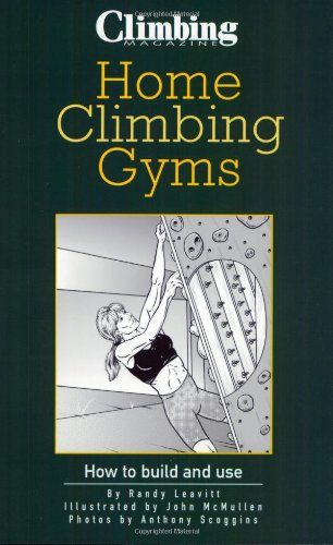 Home Climbing Gyms: How to Build and Use: Leavitt, Randy