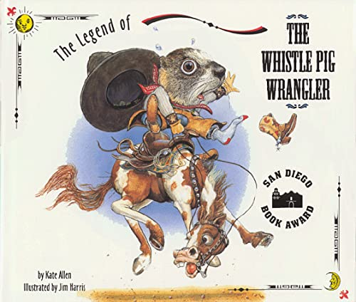 The Legend of the Whistle Pig Wrangler: Kate Allen; Illustrator-Jim