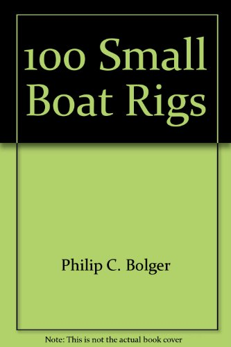 100 Small Boat Rigs: Bolger, Philip C.