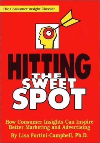 9781887229029: Hitting the Sweet Spot: How Consumer Insights Can Inspire Better Marketing and Advertising