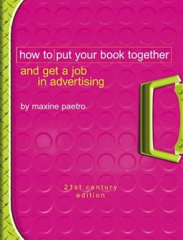 How to Put Your Book Together and Get a Job in Advertising: 21st Century Edition (1887229132) by Maxine Paetro