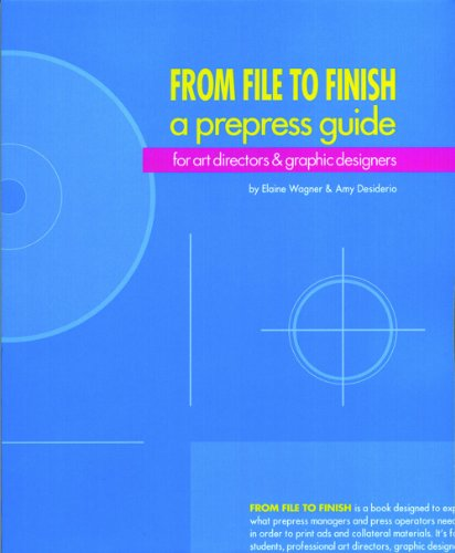 From File to Finish a Prepress Guide: For Art Directors & Graphic Designers: Wagner, Elaine; ...