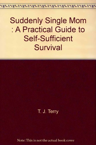 Suddenly Single Mom : A Practical Guide to Self-Sufficient Survival