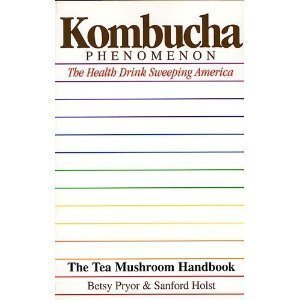 Kombucha Phenomenon: The Health Drink Sweeping America : The Tea Mushroom Handbook