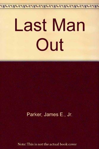 Last Man Out: James E. Parker Jr.