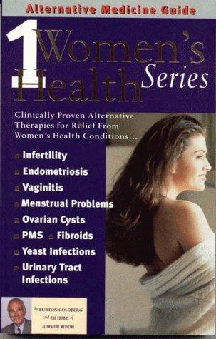 Women's Health, Volume 1: An Alternative Medicine Guide (Women's Health Series) (9781887299121) by Goldberg, Burton; Alternative Medicine Digest