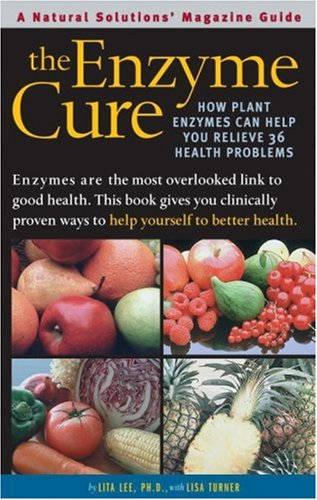 Enzyme Cure: How Plant Enzymes Can Help: Lee, Lita; Turner,