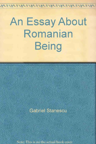 AN ESSAY ABOUT THE ROMANIAN BEING: Stanescu, Gabriel