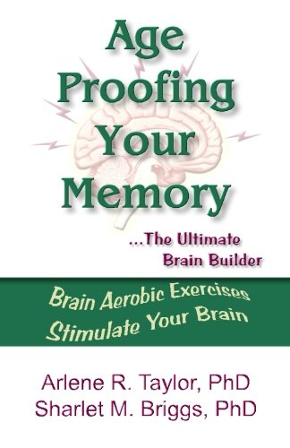 Age-Proofing Your Memory: The Ultimate Brain Builder: Taylor, PhD, Arlene, Briggs, PhD, Sharlet