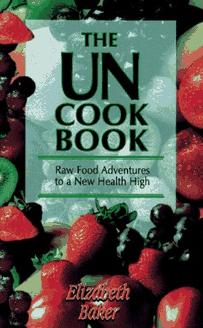 9781887314206: The Uncook Book - Raw Food Adventures to a New Health High