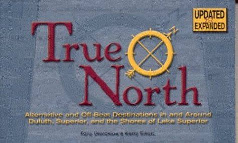 9781887317252: True North: Alternate and Off-Beat Destinations in and Around Duluth Superior and Shores of Lake Superior