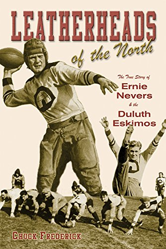 Leatherheads of the North: The True Story of Ernie Nevers & the Duluth Eskimos {FIRST EDITION}
