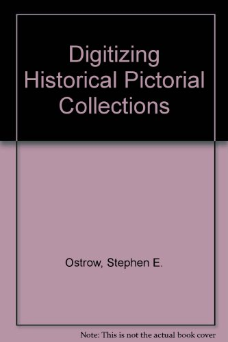 Digitizing Historical Pictorial Collections for the Internet: Stephen E. Ostrow