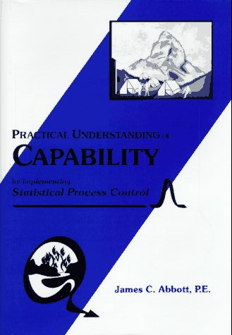 Understanding Capability by Implementing Statistical Process Control: Abbott, James C.