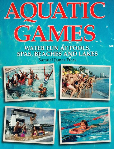 9781887359009: Aquatic Games: Water Fun at Pools Spas Beaches and Lakes