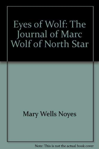 Eyes of wolf The Journal of Marc, wolf of North Star: Noyes, Mary Wells