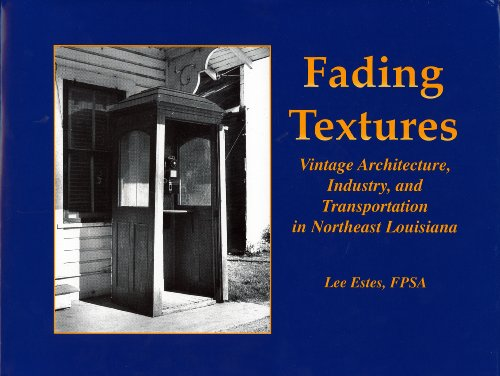 9781887366380: Fading Textures: Vintage Architecture, Industry, and Transportation in Northeast Louisiana