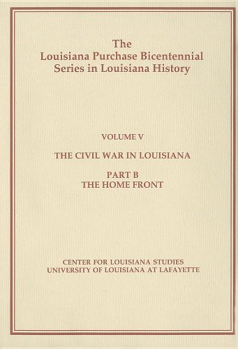 The Civil War in Louisiana: The Home Front (Louisiana Purchase Bicentennial Series in Louisiana ...