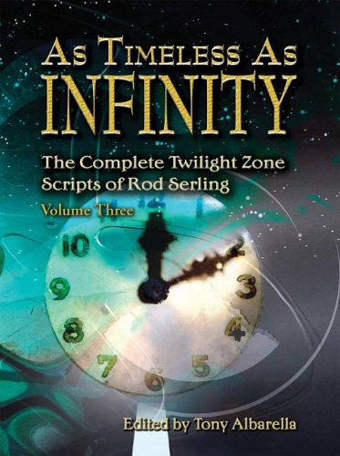 9781887368827: As Timelesss As Infinity: The Complete Twilight Zone Scripts of Rod Serling, Volume Three
