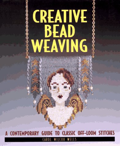 9781887374057: Creative Bead Weaving: A Contemporary Guide to Classic Off-Loom Stitches