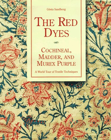 The Red Dyes - Cochineal, Madder and Murex Purple - A World Tour of Textile Techniques