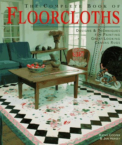 9781887374194: The Complete Book of Floorcloths: Designs and Techniques for Painting Great-looking Canvas Rugs