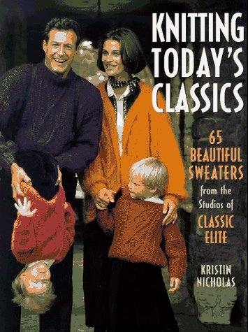 Knitting Today's Classics: 65 Beautiful Sweaters from the Studios of Classic Elite (1887374361) by Kristin Nicholas