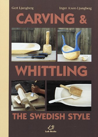 Carving & Whittling: The Swedish Style: Ljungberg, Gert