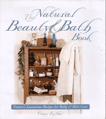 9781887374484: The Natural Beauty & Bath Book: Nature's Luxurious Recipes for Body & Skin Care