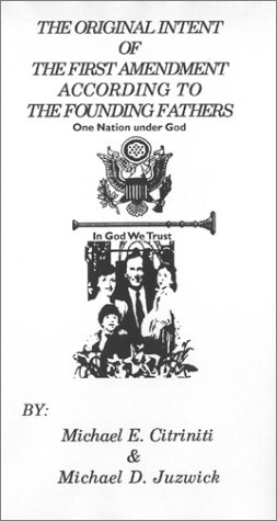 9781887412001: The Original Intent of the First Amendment - According to the