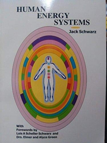 Human Energy Systems: A Way of Good Health Using Our Electromagnetic Fields: Schwarz, Jack