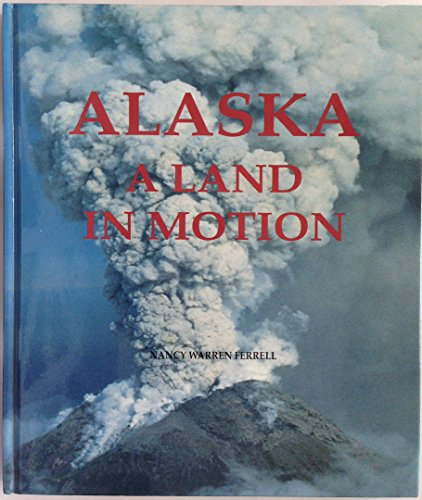 Alaska: A Land in Motion: Nancy Warren Ferrell
