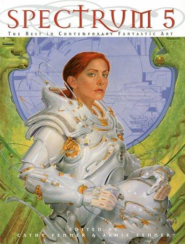 Spectrum 5: The Best in Contemporary Fantastic Art: Fenner, Cathy (editor); Fenner, Arnie (editor)