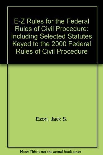 E-Z Rules for the Federal Rules of Civil Procedure: Including Selected Statutes Keyed to the 2000 ...
