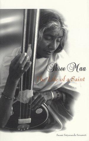 Shree Maa: The Life of a Saint: Saraswati, Swami Satyananda