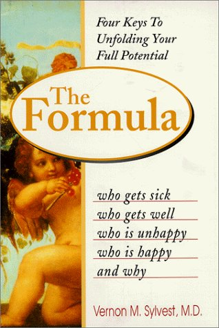 The Formula: Who Gets Sick, Who Gets Well, Who Is Happy, Who Is Unhappy, and Why: Sylvest, Vernon M...