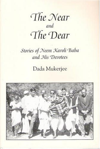 The Near and the Dear: Stories of Neem Karoli Baba and His Devotees