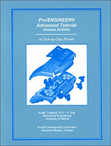 9781887503914: Pro/ENGINEER Advanced Tutorial (Release 2000i) (A Click-by-Click Primer)