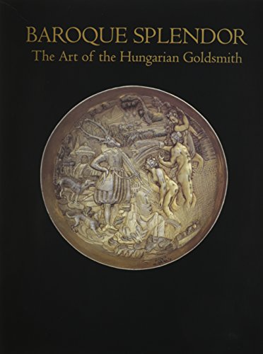 Baroque Splendor: The Art of the Hungarian: Fodor, Istvan/ Foldi-Dozsa,