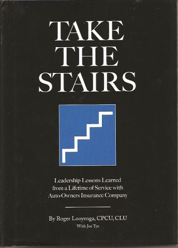 9781887511247: Take the Stairs: Leadership Lessons Learned From a Lifetime of Service with Auto- Owners Insurance Company